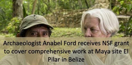 Archaeologist Anabel Ford receives NSF grant to cover comprehensive work at Maya site El Pilar in Belize